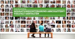 Migrationshintergrund: Abschaffen!? – Bericht zur Online-Veranstaltung